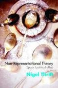 Non-Representational Theories Space, Politics, Affect  2007 edition cover