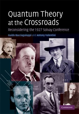 Quantum Theory at the Crossroads Reconsidering the 1927 Solvay Conference  2008 9780521814218 Front Cover