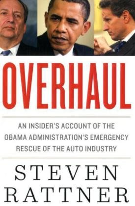 Overhaul An Insider's Account of the Obama Administration's Emergency Rescue of the Auto Industry  2010 9780547443218 Front Cover