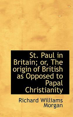St. Paul in Britain: Or, the Origin of British As Opposed to Papal Christianity  2008 edition cover