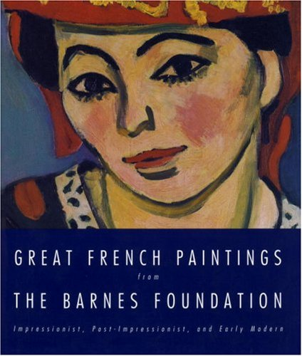 Great French Paintings from the Barnes Foundation Impressionist, Post-Impressionist, and Early Modern N/A edition cover