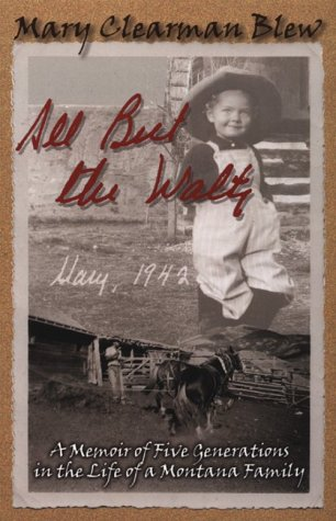 All but the Waltz A Memoir of Five Generations in the Life of a Montana Family  2001 (Reprint) edition cover