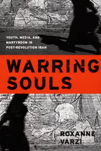 Warring Souls Youth, Media, and Martyrdom in Post-Revolution Iran  2006 edition cover