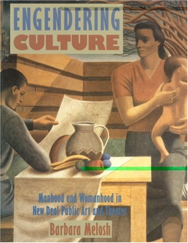 Engendering Culture Manhood and Womanhood in New Deal Public Art and Theater  1991 9780874747218 Front Cover