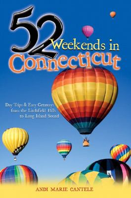52 Weekends in Connecticut Day Trips and Easy Getaways from the Litchfield Hills to Long Is  2007 9780881507218 Front Cover