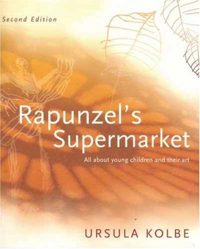 Rapunzel's Supermarket All about Young Children and Their Art 2nd 9780975772218 Front Cover