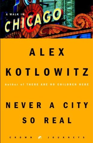 Never a City So Real A Walk in Chicago  2004 9781400046218 Front Cover