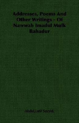 Addresses, Poems and Other Writings - of Nawwab Imadul Mulk Bahadur  N/A 9781406750218 Front Cover