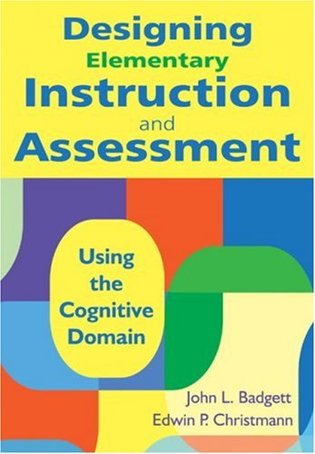 Designing Elementary Instruction and Assessment Using the Cognitive Domain  2009 9781412971218 Front Cover