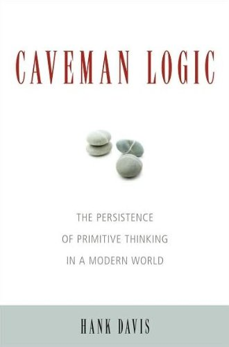 Caveman Logic The Persistence of Primitive Thinking in a Modern World  2009 edition cover