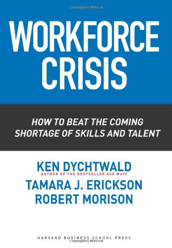 Workforce Crisis How to Beat the Coming Shortage of Skills and Talent  2006 9781591395218 Front Cover