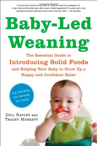 Baby-Led Weaning The Essential Guide to Introducing Solid Foods - And Helping Your Baby to Grow up a Happy and Confident Eater  2010 9781615190218 Front Cover