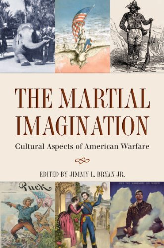 Martial Imagination Cultural Aspects of American Warfare  2013 9781623490218 Front Cover