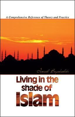 Living in the Shade of Islam A Comprehensive Reference of Theory and Practice N/A 9781932099218 Front Cover