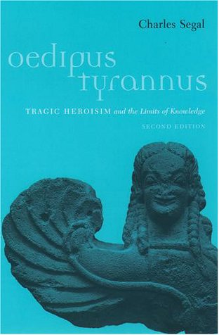 Oedipus Tyrannus Tragic Heroism and the Limits of Knowledge 2nd 2000 (Revised) 9780195133219 Front Cover
