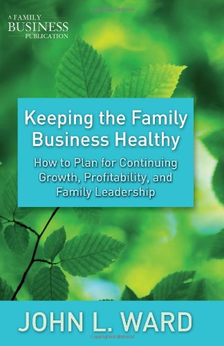Keeping the Family Business Healthy How to Plan for Continuing Growth, Profitability, and Family Leadership  2011 edition cover