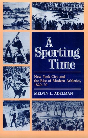Sporting Time New York City and the Rise of Modern Athletics, 1820-70 N/A edition cover