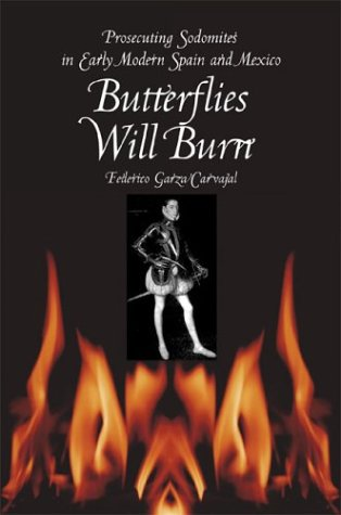 Butterflies Will Burn Prosecuting Sodomites in Early Modern Spain and Mexico  2003 9780292702219 Front Cover