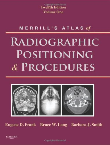 Merrill's Atlas of Radiographic Positioning and Procedures Volume 1 12th 2011 edition cover