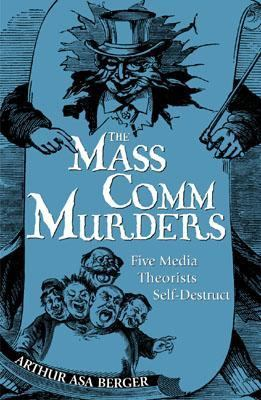 Mass Comm Murders Five Media Theorists Self-Destruct  2002 9780742517219 Front Cover