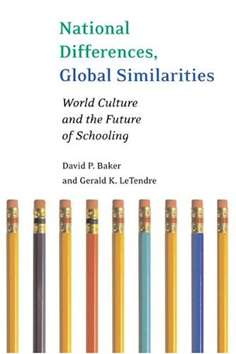 National Differences, Global Similarities World Culture and the Future of Schooling  2005 edition cover