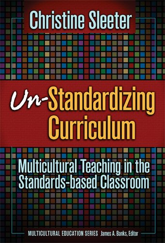 Un-Standardizing Curriculum Multicultural Teaching in the Standards-Based Classroom  2005 edition cover