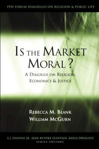 Is the Market Moral? A Dialogue on Religion, Economics and Justice  2004 9780815710219 Front Cover