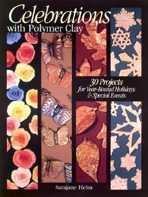 Celebrations with Polymer Clay 25 Seasonal Projects  2003 9780873495219 Front Cover