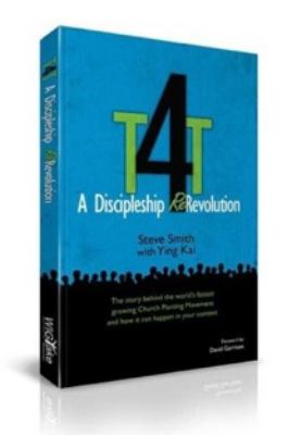 T4t The Story Behind the World's Fastest Growing Church Planting Movement  2011 edition cover