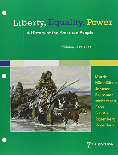 Liberty, Equality, Power: a History of the American People, Volume 1: To 1877  7th 9781305632219 Front Cover