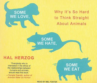 Some We Love, Some We Hate, Some We Eat: Why It's So Hard to Think Straight About Animals  2010 edition cover