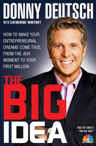 Big Idea How to Make Your Entrepreneurial Dreams Come True, from the Aha Moment to Your First Million N/A 9781401323219 Front Cover