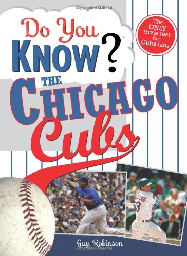 Do You Know the Chicago Cubs? Test Your Expertise with These Fastball Questions (and a Few Curves) about Your Favorite Team's Hurlers, Sluggers, Stats and Most Memorable Moments N/A 9781402214219 Front Cover