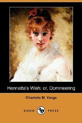 Henrietta's Wish; or, Domineering  N/A 9781406555219 Front Cover
