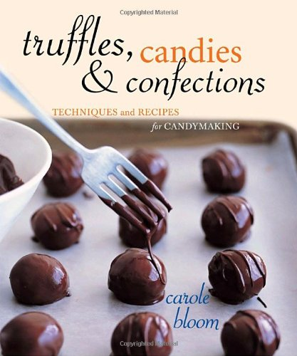 Truffles, Candies, and Confections Techniques and Recipes for Candymaking  2004 (Revised) edition cover