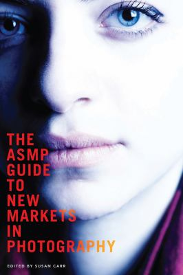 ASMP Guide to New Markets in Photography   2013 edition cover