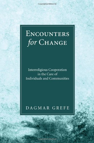 Encounters for Change Interreligious Cooperation in the Care of Individuals and Communities N/A edition cover
