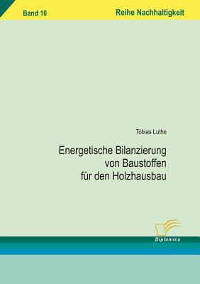 Energetische Bilanzierung Von Baustoffen F�r Den Holzhausbau   2008 9783836606219 Front Cover