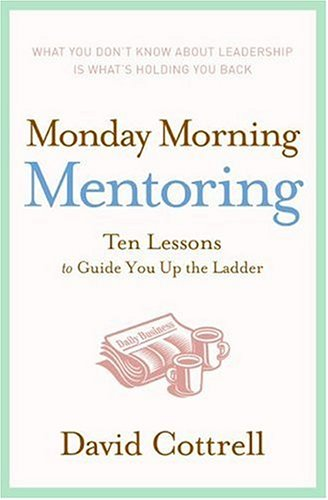Monday Morning Mentoring Ten Lessons to Guide You up the Ladder  2006 edition cover