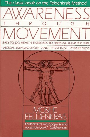 Awareness Through Movement Easy-To-Do Health Exercises to Improve Your Posture, Vision, Imagination, and Personal Awareness Reprint edition cover