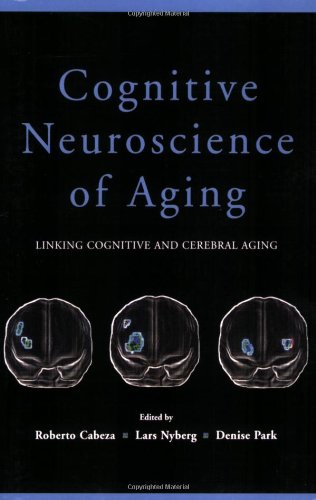 Cognitive Neuroscience of Aging Linking Cognitive and Cerebral Aging  2009 9780195388220 Front Cover