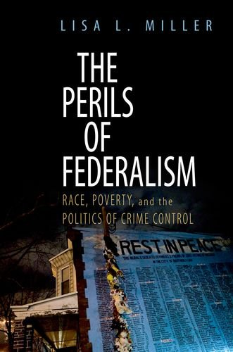 Perils of Federalism Race, Poverty, and the Politics of Crime Control  2010 edition cover