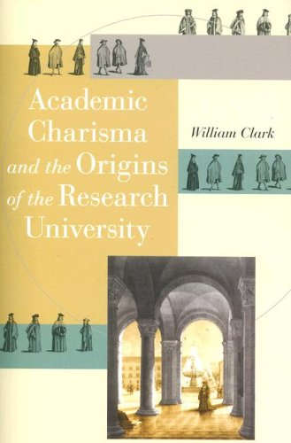 Academic Charisma and the Origins of the Research University   2007 9780226109220 Front Cover