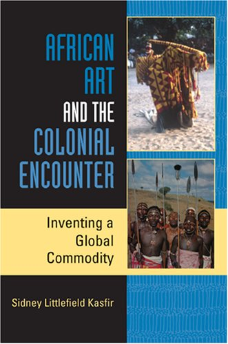 African Art and the Colonial Encounter Inventing a Global Commodity  2007 edition cover