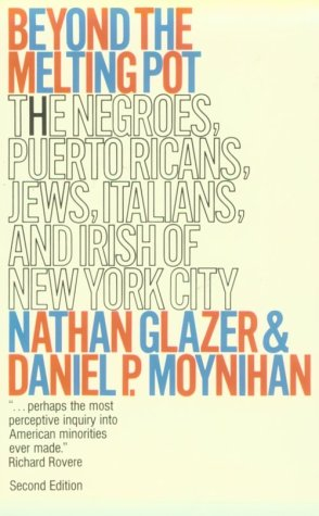 Beyond the Melting Pot The Negroes, Puerto Ricans, Jews, Italians, and Irish of New York City 2nd (Revised) edition cover