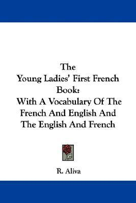 Young Ladies' First French Book : With A Vocabulary of the French and English and the English and French N/A 9780548326220 Front Cover