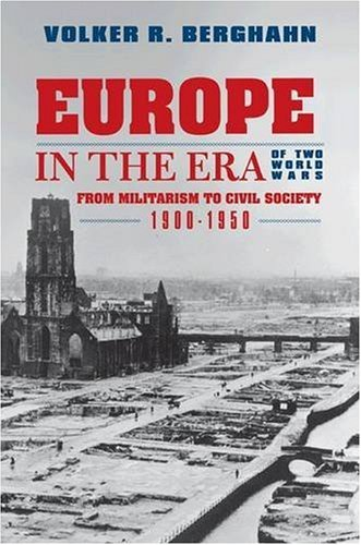 Europe in the Era of Two World Wars From Militarism and Genocide to Civil Society, 1900-1950  2005 edition cover