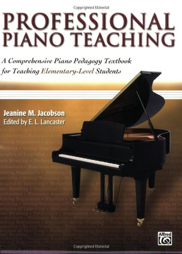 Professional Piano Teaching A Comprehensive Piano Pedagogy Textbook for Teaching Elementary-Level Students  2006 edition cover