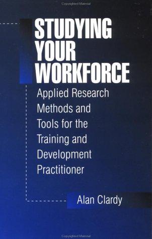 Studying Your Workforce Applied Research Methods and Tools for the Training and Development Practitioner  1997 edition cover