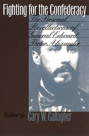 Fighting for the Confederacy The Personal Recollections of General Edward Porter Alexander  1998 (Reprint) edition cover